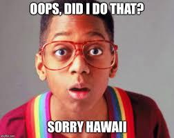 Oops Meme - oops did i do that sorry hawaii meme