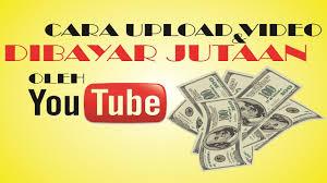 upload video di youtube menghasilkan uang cara upload video dibayar jutaan oleh youtube youtube