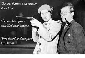 Queen Meme Generator - she was fearless and crazier than him she was his queen and god help