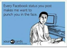 Facebook Post Meme - every facebook status you post makes me want to punch you in the