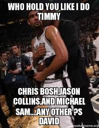 Chris Bosh Memes - who hold you like i do timmy chris bosh jason collins and michael