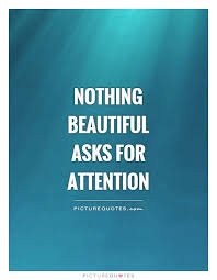 Seeking Quotes Nothing Beautiful Asks For Attention Picture Quotes