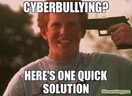 Meme Quick - cyberbullying here s one quick solution meme le gun guy meme