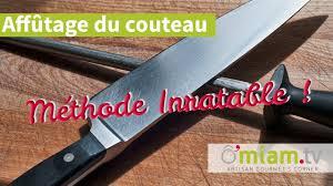 comment aiguiser un couteau de cuisine comment affûter ses couteaux de cuisine méthode inratable
