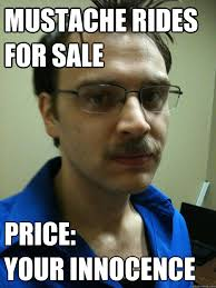 Mustache Guy Meme - mustache rides for sale price your innocence flerpty floopin