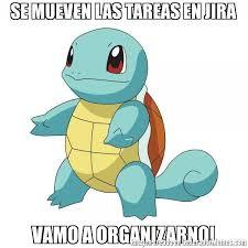 imagenes de los memes que se mueven se mueven las tareas en jira vamo a organizarno meme de squirtle