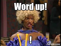 Word Meme - word up wanda in living color quickmeme