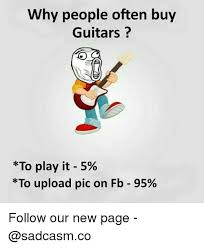 Upload Memes - why people often buy guitars to play it 5 to upload pic on fb