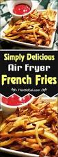 simply delicious air fryer french fries this old gal