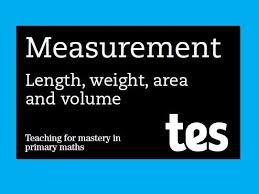 length weight area volume teaching for mastery in primary maths ǀ tes