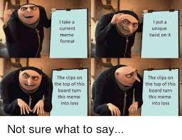 i take a current meme format l put a unique twist on it the clips on
