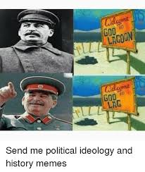 History Memes - 600 cwelcome g00 lag send me political ideology and history memes