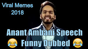 Viral Meme - anant ambani funny dub viral memes 2018 ambani speech in funny