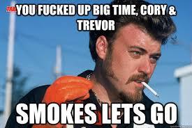 Trevor Meme - you fucked up big time cory trevor smokes lets go ricky