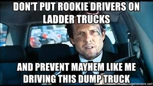 Allstate Meme - don t put rookie drivers on ladder trucks and prevent mayhem like me