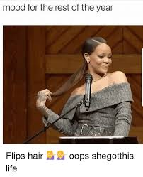 Flips Hair Meme - mood for the rest of the year 0 flips hair oops
