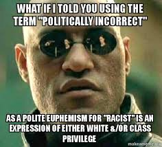 Politically Incorrect Memes - morpheus is too politically correct matrix morpheus know your meme