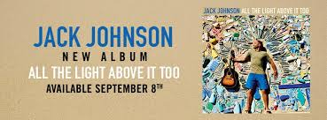 jack johnson all the light above it too jack johnson 2017 summer tour playing under the stars this december