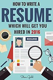 How To Write A Resume Samples by Amazon Com Resume How To Write A Resume Which Will Get You Hired