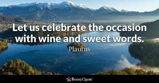 let us celebrate the occasion with wine and sweet words plautus