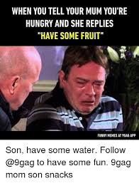 You Re Funny Meme - when you tell your mum you re hungry and she replies have some fruit