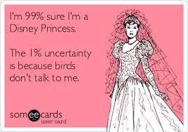 Disney Birthday Meme - i m 99 sure i m a disney princess the 1 uncertainty is because