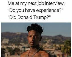 Job Memes - funniest trump transition memes my next job interview