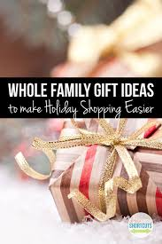 whole family gift ideas to make shopping easier a few