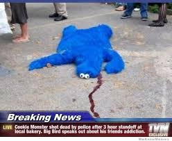 Monster Meme - breaking news cookie monster shot dead weknowmemes