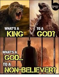 What S A Meme - what s a to a king god what sa god to a non believer god meme