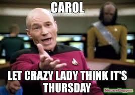Crazy Lady Meme - carol let crazy lady think it s thursday