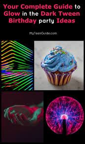 glow in the party ideas for teenagers your complete guide to glow in the tween birthday party ideas