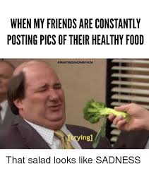 Healthy Food Meme - when my friends are constantly posting pics of their healthy food