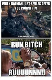 Run Bitch Run Meme - when batman just smiles after youpunch him fbcomarkhamcitymemes run