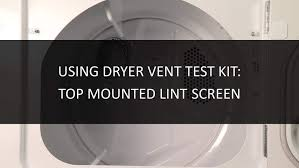 check vent light on dryer how to use a dryer vent test kit on a top mounted lint screen dryer