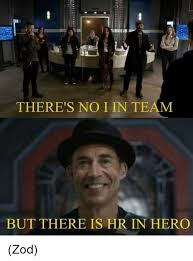 Hr Memes - there s no i in team but there is hr in hero zod meme on me me