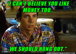 Pootie Tang Meme - idiocracy i can t believe you like money too we should hang out