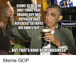 Gop Meme - seems to me the only thing that orange guy has repealedand