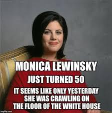 Monica Lewinsky Meme - my how time flies imgflip