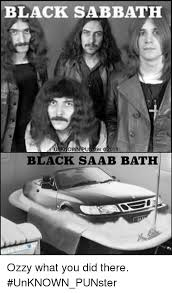 Black Sabbath Memes - black sabbath unknown punster black saab bath ozzy what you did
