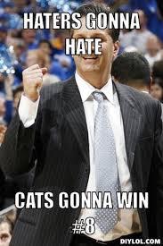 Haters Gonna Hate Meme Generator - success calipari meme generator haters gonna hate cats gonna win 8