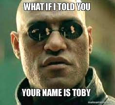 Toby Meme - what if i told you your name is toby matrix morpheus make a meme