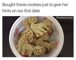 First Date Meme - these cookies on our first date adult meme