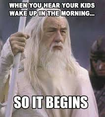Kids Meme - you hear your kids wake up in the morning meme