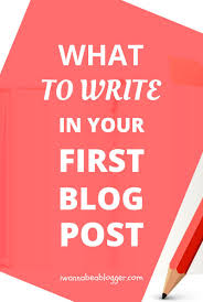 how to write your first blog post 57 best ideas and 64 expert tips