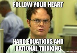 Follow Your Heart Meme - follow your heart hard equations and rational thinking schrute