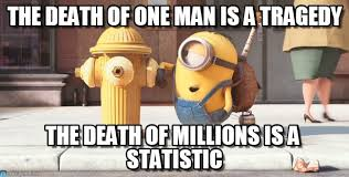 Memes About Death - the death of one man is a tragedy minion meme on memegen