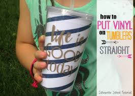 how to put vinyl on cups and tumblers so it u0027s straight