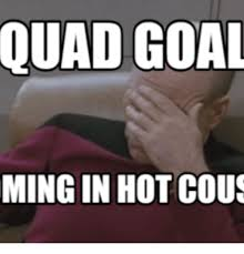 Quad Memes - quad goal ming in hot cous quad meme on me me