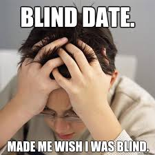 Blind Date Funny Blind Date Made Me Wish I Was Blind Disappointment Kid Quickmeme